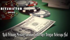 Raih Peluang Menang Taruhan Judi Poker Online Dengan Beberapa Hal