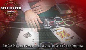 Tips Dan Trik Mudah Menang Terus Di Situs Judi Casino Online Terpercaya